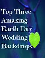 Top Three Amazing Earth Day Wedding Backdrops