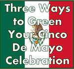 Three Ways to Green Your Cinco De Mayo Celebration