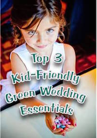 Top Three Kid-friendly Green Wedding Essentials